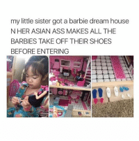 Asian, Ass, and Barbie: my little sister got a barbie dream house  NHER ASIAN ASS MAKES ALL THE  BARBIES TAKE OFF THEIR SHOES  BEFORE ENTERING I love asian culture and food