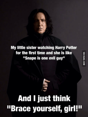"Harry Potter, Girl, and Time: My little sister watching Harry Potter  for the first time and she is like  ""Snape is one evil guy""  And I just think  ""Brace yourself, girl!"" All aboard the feels train"