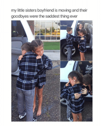 Hello, Girl Memes, and Boyfriend: my little sisters boyfriend is moving and their  goodbyes were the saddest thing ever hello