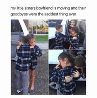 Funny, Lmao, and Lol: my little sisters boyfriend is moving and their  goodbyes were the saddest thing ever Follow me (@hangars) for more! 😂 Ignore • • • • • • funny memes meme comedy comics cool textpost textposts l4l likeforlike laugh funnypictures pictures funnymemes humor post relateable lol lmao laugh memez tumblr funnytumlr mood haha xd lmfao videos video vine
