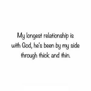 https://iglovequotes.net/: My longest relationship is  with God, he's been by my side  through thick and thin. https://iglovequotes.net/