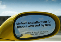 Love, Reddit, and Mirror: My love and affection for  people who sort by new  OBJECTS IN MIRROR ARE CLOSER  THAN THEY APPEAR you guys are the backbone of reddit