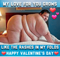 my love for you: MY LOVE FOR YOU GROWS  @ gone_awol _now  LIKE THE RASHES IN MY FOLDS  HAPPY VALENTINE S DAY