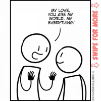 True love. Thanks to @twisteddiction for sponsoring today's comic!: MY LOVE,  YOU ARE MY  WORLD. MY  EVERYTHING!  2 True love. Thanks to @twisteddiction for sponsoring today's comic!