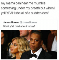 Dank, Memes, and Yeah: my mama can hear me mumble  something under my breath but when l  yell YEAH she all of a sudden deaf  James Hoover @JvmesHoover  What y'all mad about today? @herb has dank memes