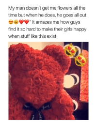 "Girls, Bear, and Flowers: My man doesn't get me flowers all the  time but when he does, he goes all out  "" It amazes me how guys  find it so hard to make their girls happy  when stuff like this exist the 50% off teddy bear is made from roses that last you a lifetime 🐻🌹@doseroses"