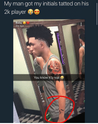 Bitch, Memes, and Baby: My man got my initials tatted on his  2k player  Baby  m ago  You know it's real this how u know it's real, bitch better marry him