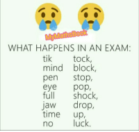Jaw Dropped: My MathS Book  WHAT HAPPENS IN AN EXAM  tik  tock,  mind block  pen  Stop,  eye  pop,  full shock  Jaw  drop,  time  up,  luck  no