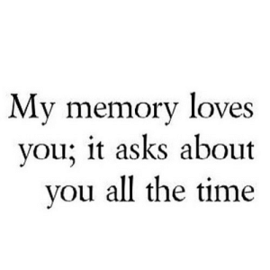 Time, All The, and All the Time: My memory loves  vou; it asks about  vou all the time https://iglovequotes.net/