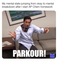 Memes, Okay, and Parkour: My mental state jumping from okay to mental  breakdown after I start AP Chem homework  PARKOUR!  MEMES