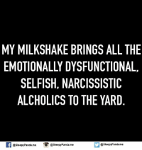All The: MY MILKSHAKE BRINGS ALL THE  EMOTIONALLY DYSFUNCTIONAL.  SELFISH, NARCISSISTIC  ALCHOLICS TO THE YARD  @sleepy Pandame  @sleepyPanda.me  O @sleepy Panda.me