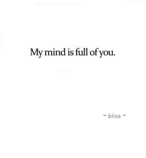 Is Full Of: My mind is full of you.  bliss~