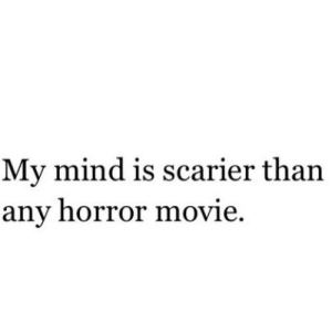https://iglovequotes.net/: My mind is scarier than  any horror movie. https://iglovequotes.net/