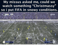 "Fifa, Memes, and 🤖: My missus asked me, could we  watch something ""Christmassy""  so i put FIFA in snowy conditions.  EASPOPTS  55-39  LADfootball  22 WALAN  KOLAROV Sorted"