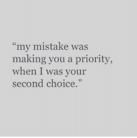 "💯: my mistake was  making you a priority,  when I was your  second choice.""  3 💯"
