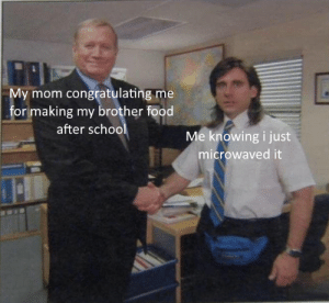 that was f***ing delicious: My mom congratulating me  for making my brother food  after school  Me knowing i just  microwaved it that was f***ing delicious