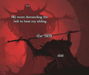 Omg, Tumblr, and Blog: My mom demanding the  belt to beat my sibling  the belt  me omg-humor:Does anyone have the original pic? Link in comments please