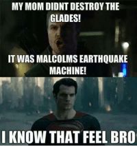 Memes, Moms, and Mom: MY MOM DIDNT DESTROYTHE  GLADES!  IT WAS MALCOLMSEARTHQUAKE  MACHINE!  I KNOW THAT FEEL BRO