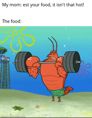 Food, Funny, and Hope: My mom: est your food, it isn't that hot!  The food:  LIFESuaRO  made with mematic I hope this hasn't been done with Larry the Lobster yet.