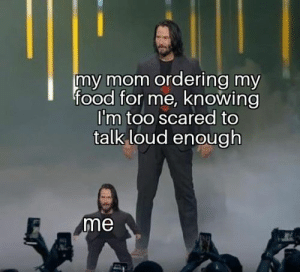 An original #funny #memes #jokes: my mom ordering my  food for me, knowing  I'm too scared to  talk loud enough  me An original #funny #memes #jokes