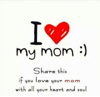 Daily Inspiration: my mom  Share this  if you  love your mom  with all your heart and soul Daily Inspiration