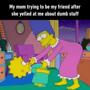 Dank, Dumb, and Stuff: My mom trying to be my friend after  she yelled at me about dumb stuff Nah ah, I'm not over that  By curtislepore | TW