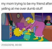 Dumb, Memes, and Stuff: my mom trying to be my friend after  yelling at me over dumb stuff  40)  21/02/2018, 00:00 I can't believe what @frats just posted😱😫😤 @frats