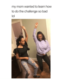 Bad, Lol, and How To: my mom wanted to learn how  to do the challenge so bad  lol when is the mom gonna come in... via: ⁦‪@minkroyale‬⁩