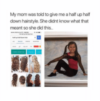 Gif, Love, and Memes: My mom was told to give me a half up half  down hairstvle. She didnt know what that  meant so she did this  AT&T M-Cell  2:36 PM  har up hat down hair  @ 46% ■  half up half down hair  ALL IMAGESVIDEOS SHOPPING  latest git clip art hd  latest gif clipart ha  medium tength hair ong hairshort I love watching Shane Dawson's conspiracy theories -Carl