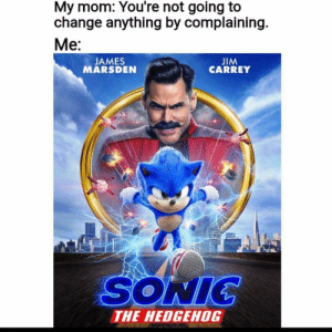 It was a freaking lie: My mom: You're not going to  change anything by complaining  Me:  JIM  CARREY  JAMES  MARSDEN  70  SONIC  THE HEDGEHOG It was a freaking lie