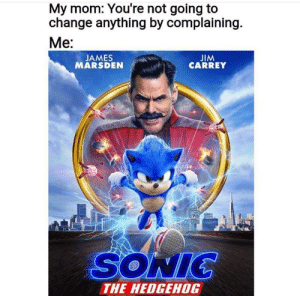 me_irl: My mom: You're not going to  change anything by complaining.  Mе:  JIM  CARREY  JAMES  MARSDEN  70  SONIC  THE HEDGEHOG me_irl
