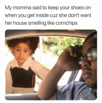 Shoes, House, and Dank Memes: My momma said to keep your shoes or  when you get inside cuz she don't want  her house smelling like cornchips 😂😂😂😂