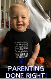 Nerd: My Mom's A Nerd...  one day she will  teach me all about  THE ONE RING  he boy who lived,  THE and  BLUE BDm  PARENTING  DONE RIGHT