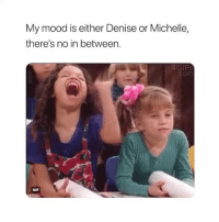 Gif, Memes, and Mood: My mood is either Denise or Michelle,  there's no in between  4GIF  .com  GIF Which one will it be today 🤔
