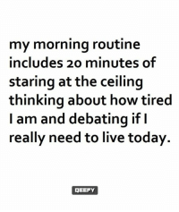 Memes, 🤖, and Debate: my morning routine  includes 20 minutes of  staring at the ceiling  thinking about how tired  am and debating if I  really need to live today.  GEEFY