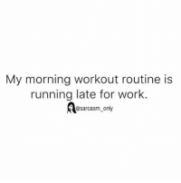 ⠀: My morning workout routine is  running late for work.  @sarcasm only ⠀
