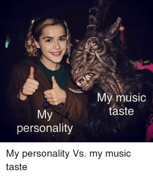 Music, Personality, and My Music: My music  taste  My  personality  My personality Vs. my music  taste Me🎸irl