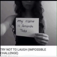 my name  is Amanda  Todd  TRY NOT TO LAUGH (IMPOSSIBLE  CHALLENGE)
