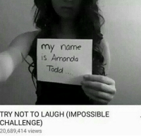 my name  is Amanda  Todd  TRY NOT TO LAUGH (IMPOSSIBLE  CHALLENGE)  20,689,414 views