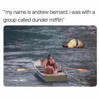 "Funny, Group, and Name: ""my name is andrew bernard. i was with a  group called dunder mifflin"" (@ellladare)"