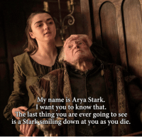 The Boltons are all dead and Walder Frey has been taken cared of. The Red Wedding has been avenged. GameOfThrones: My name is Arya Stark.  I want you to know that.  The last thing you are ever going to see  is a Starks smiling down at you as you die. The Boltons are all dead and Walder Frey has been taken cared of. The Red Wedding has been avenged. GameOfThrones
