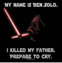 Ben Solo: MY NAME IS BEN SOLO.  I KILLED MY FATHER.  PREPARE TO CRY.
