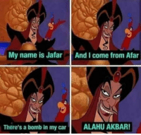 Kids, Car, and Akbar: My name is Jafar  And I come from Afar  There's a bomb in my car  ALAHU AKBAR! I teach this nursery rhyme to kids everywhere