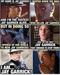 Alive, Batman, and Jay: MY NAME IS JAY GARRICKI HUNTED DOWN THE MAN  AND I'M THE FASTEST  JAY GARRICK ALIVE...WHO KILLED JAY GARRICK  BUT IN DOING SO  AND I'M THE ONLY  OPENED UP OUR WORLD JAY GARRICK  TO NEW JAY GARRICKS FAST ENOUGH TO STOP THEM!  @JUSTICE.LEAGUE.MEMES IGI BLERD.VISION  JAY GARRICK [Follow me at @blerd.vision] We interrupt your regularly scheduled Batman v Superman memes to bring you the current events on The Flash. 😂😂 Did you guys like the twist reveal or nah? - Aqualad