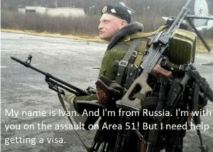 Help, Russia, and Visa: My name is lvan. And I'm from Russia. I'm with  you on the assault on Area 51 But 1 need help  getting a visa. Pay $1 a month to help this man get a visa