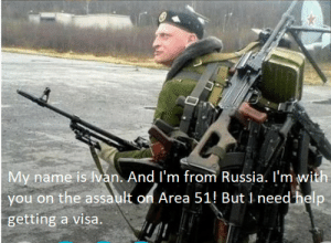 Help, Russia, and Dank Memes: My name is van. And I'm from Russia. I'm with  you on the assault on Area 51 But 1 need help  getting a visa. Slav man preparing to raid area 51 on 9/21, 2019, colorized.