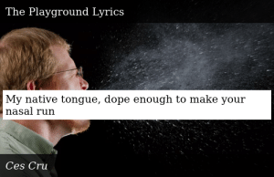 SIZZLE: My native tongue, dope enough to make your nasal run