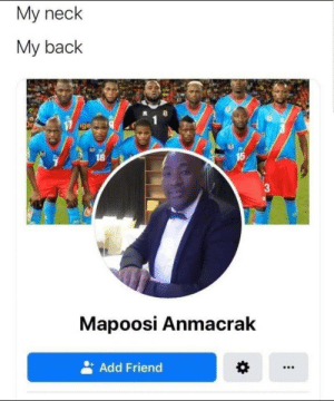 My neck…. My back: My neck  My back  ige  15  18  Mapoosi Anmacrak  Add Friend My neck…. My back