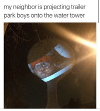 Memes, Trailer Park Boys, and 🤖: my neighbor is projecting trailer  park boys onto the water tower