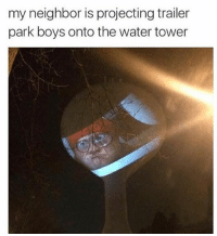 Trailer Park Boys, Dank Memes, and Trailer Park: my neighbor is projecting trailer  park boys onto the water tower Legend